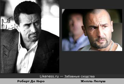 Жилль Лелуш похож на Роберта Де Ниро (особенно в фильме Не вероятные приключения Адель, но я не нашла такого фото)