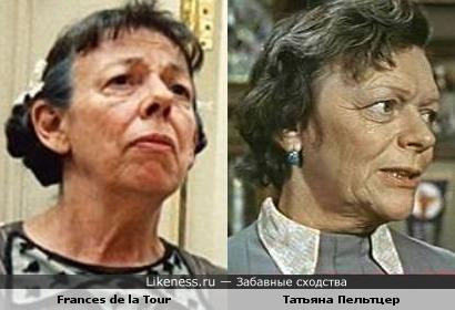 Фрэнсис де ла Тур похожа на Татьяну Пельтцер